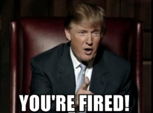 Donald Trump on the Apprentice tv show with text reading You're Fired